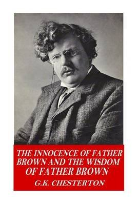 The Innocence of Father Brown and the Wisdom of Father Brown (Paperback): G. K. Chesterton