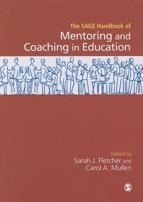 SAGE Handbook of Mentoring and Coaching in Education (Hardcover): Sarah Judith Fletcher, Carol A. Mullen