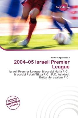 2004-05 Israeli Premier League (Paperback): Jerold Angelus