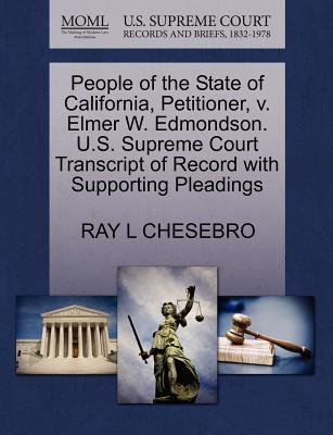 People of the State of California, Petitioner, V. Elmer W. Edmondson. U.S. Supreme Court Transcript of Record with Supporting...