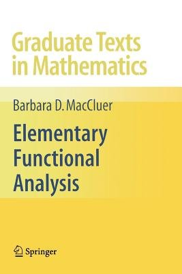 Elementary Functional Analysis (Paperback, Softcover reprint of hardcover 1st ed. 2009): Barbara D. MacCluer