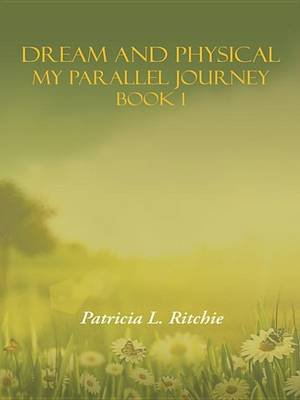 Dream and Physical - My Parallel Journey Book 1 (Electronic book text): Patricia L Ritchie