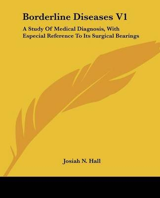 Borderline Diseases V1 - A Study of Medical Diagnosis, with Especial Reference to Its Surgical Bearings (Paperback): Josiah N....