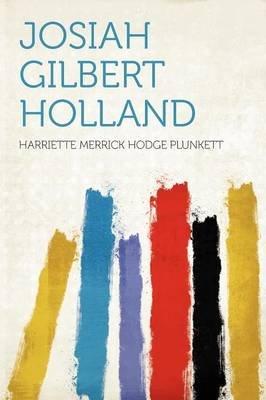 Josiah Gilbert Holland (Paperback): Harriette Merrick Hodge Plunkett