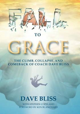 Fall to Grace - The Climb, Collapse, and Comeback of Coach Dave Bliss (Paperback): Dave Bliss