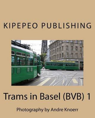 Trams in Basel (Bvb) 1 - Photography by Andre Knoerr (Paperback): Kipepeo Publishing