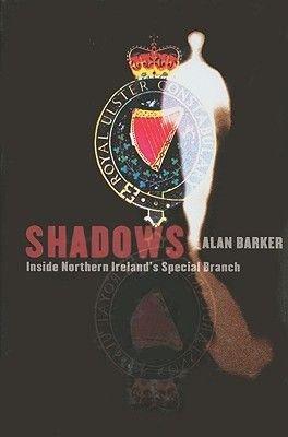 Shadows - Inside Northern Ireland's Special Branch (Hardcover): Alan Barker