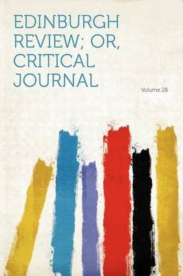Edinburgh Review; Or, Critical Journal Volume 28 (Paperback): Hard Press