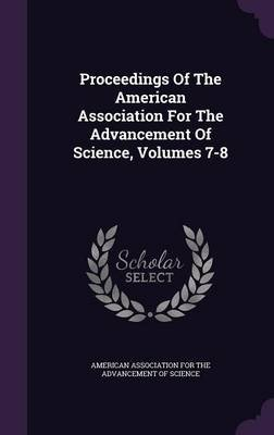 Proceedings of the American Association for the Advancement of Science, Volumes 7-8 (Hardcover): American Association for the...