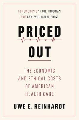 Priced Out - The Economic and Ethical Costs of American Health Care (Paperback): Uwe E Reinhardt