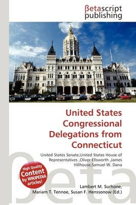 United States Congressional Delegations from Connecticut (Paperback): Lambert M. Surhone, Mariam T. Tennoe, Susan F. Henssonow