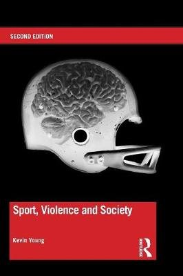 Sport, Violence and Society (Paperback, 2nd New edition): Kevin Young