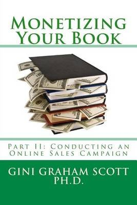 Monetizing Your Book - Part II: Conducting an Online Sales Campaign (Paperback): Gini Graham Scott Ph.D.