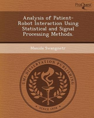 Analysis of Patient-Robot Interaction Using Statistical and Signal Processing Methods (Paperback): Manida Swangnetr