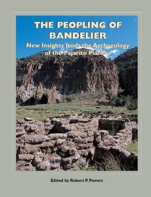 The Peopling of Bandelier - New Insights from the Archaeology of the Pajarito Plateau (Paperback, Illustrated Ed): Robert P...