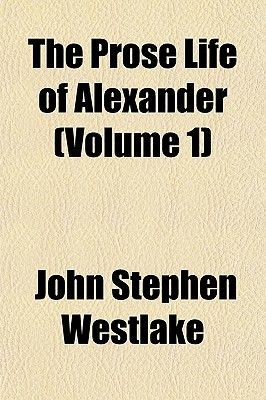 The Prose Life of Alexander (Volume 1) (Paperback): John Stephen Westlake