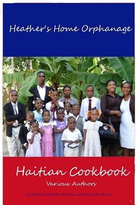 Heather's Home Orphanage Haitian Cookbook (Paperback): Various Authors