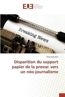 Disparition Du Support Papier de La Presse: Vers Un Neo-Journalisme (French, Paperback): Gary Assouline