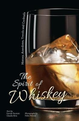 The Spirit of Whisky - History, Anecdotes, Trends and Cocktails (Hardcover): Fabio Petroni