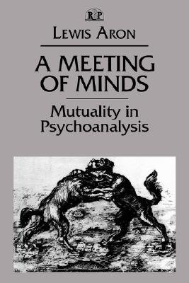A Meeting of Minds - Mutuality in Psychoanalysis (Paperback): Lewis Aron