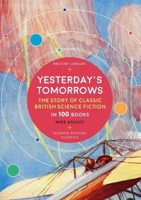 Yesterday's Tomorrows - The Story of Classic British Science Fiction in 100 Books (Paperback): Mike Ashley