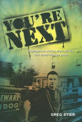 You're Next! - Outrageous Stories from My Life That Could Change Yours (Paperback): Greg Stier