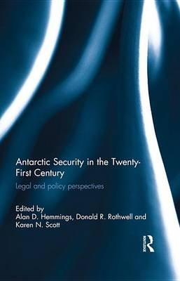 Antarctic Security in the Twenty-First Century - Legal and Policy Perspectives (Electronic book text): Alan D. Hemmings, Donald...