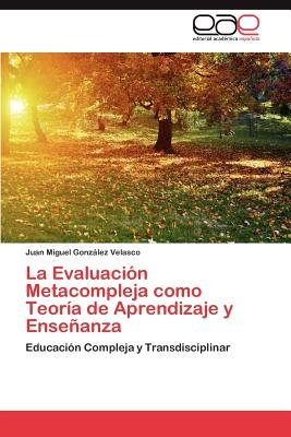 La Evaluacion Metacompleja Como Teoria de Aprendizaje y Ensenanza (Spanish, Paperback): Juan Miguel Gonz Lez Velasco, Juan...