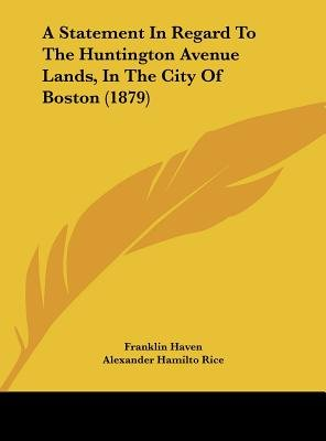 A Statement in Regard to the Huntington Avenue Lands, in the City of Boston (1879) (Hardcover): Franklin Haven, Alexander...
