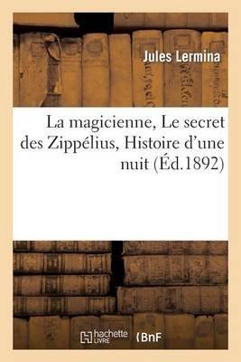 La Magicienne; Le Secret Des Zippelius; Histoire D'Une Nuit (French, Paperback): Jules Lermina