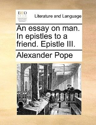 An Essay On Man In Epistles To A Friend Epistle Iii Paperback  An Essay On Man In Epistles To A Friend Epistle Iii Paperback