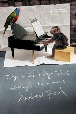 Try Whistling This: Writings On Music (Paperback): Andrew Ford