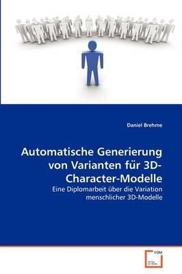 Automatische Generierung Von Varianten Fu R 3D-Character-Modelle (German, Paperback): Daniel Brehme