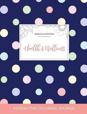 Adult Coloring Journal - Health & Wellness (Mandala Illustrations, Polka Dots) (Paperback): Courtney Wegner