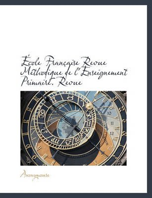 Cole Fran Aise Revue M Thodique de L'Enseignement Primaire. Revue (English, French, Paperback): Anonymouse