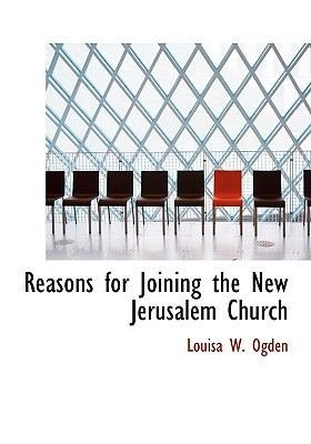 Reasons for Joining the New Jerusalem Church (Large print, Hardcover, large type edition): Louisa W. Ogden
