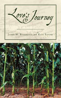 Love's Journey (Paperback): James W. Rozendaal, Kate Savory
