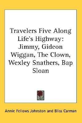 Travelers Five Along Life's Highway - Jimmy, Gideon Wiggan, The Clown, Wexley Snathers, Bap Sloan (Paperback): Annie...