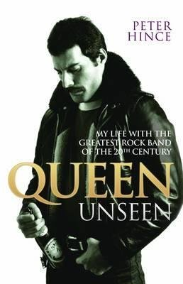 Queen Unseen - My Life with the Greatest Rock Band of the 20th Century: Revised and with Added Material (Paperback): Peter Hince
