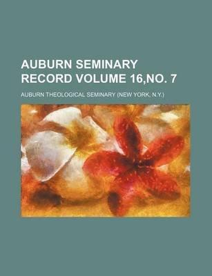 Auburn Seminary Record Volume 16, No. 7 (Paperback): Auburn Theological Seminary