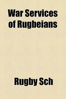 War Services of Rugbeians (Paperback): Rugby Sch
