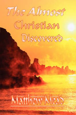 The Almost Christian Discovered (Puritan Classics) (Paperback): Matthew Mead
