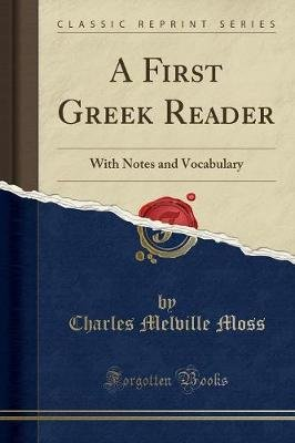 A First Greek Reader - With Notes and Vocabulary (Classic Reprint) (Paperback): Charles Melville Moss