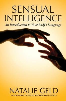 Sensual Intelligence - An Introduction to Your Body's Language (Paperback): Natalie Geld