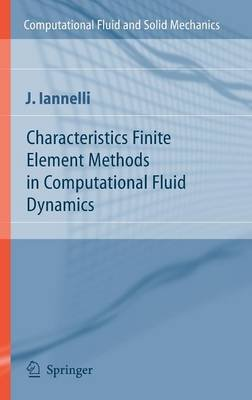 Characteristics Finite Element Methods in Computational Fluid Dynamics (Hardcover, 2006 ed.): Joe Iannelli