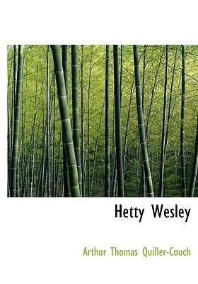Hetty Wesley (Large print, Hardcover, large type edition): Arthur Quiller-Couch