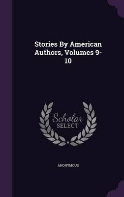 Stories by American Authors, Volumes 9-10 (Hardcover): Anonymous