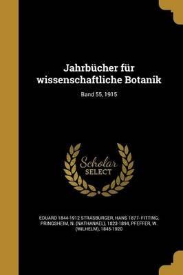 Jahrbucher Fur Wissenschaftliche Botanik; Band 55, 1915 (German, Paperback): Eduard 1844-1912 Strasburger, Hans 1877- Fitting