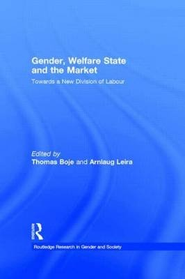 Gender, Welfare State and the Market - Towards a New Division of Labour (Paperback): Thomas Boje, Arnlaug Leira