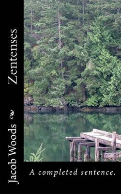 Zentenses - A Completed Sentence. (Paperback): Jacob D Woods